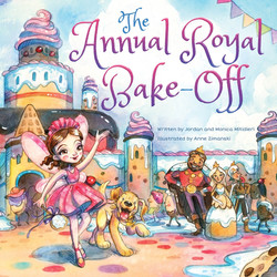 The Annual Royal Bake-Off by Jordan and Monica Mitidieri, illustrated by Anne Zimanski