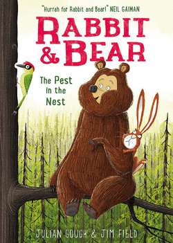 Rabbit and Bear: The Pest in the Nest by Julian Gough, illustrated by Jim Field