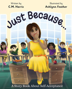 Just Because... A Story Book About Self-Acceptance by C.M. Harris, illustrated by Ashlynn Feather