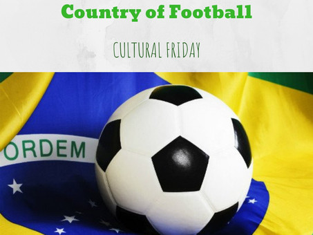 Brazil - Country of Football | Cultural Friday