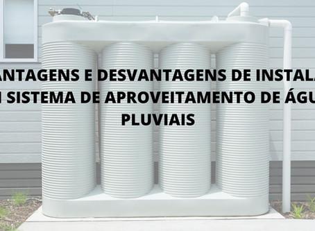 VANTAGENS E DESVANTAGENS DE INSTALAR UM SISTEMA DE APROVEITAMENTO DE ÁGUAS PLUVIAIS
