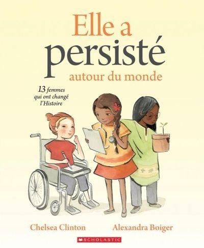 Elle a persisté autour du monde : 13 femmes qui ont changé l'histoire