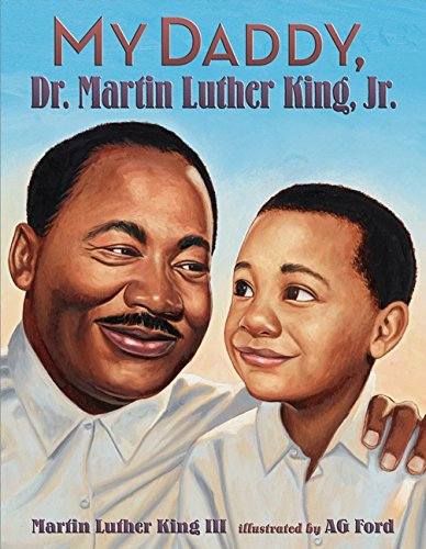 My Daddy, Dr. Martin Luther King, Jr. By Martin Luther King, III