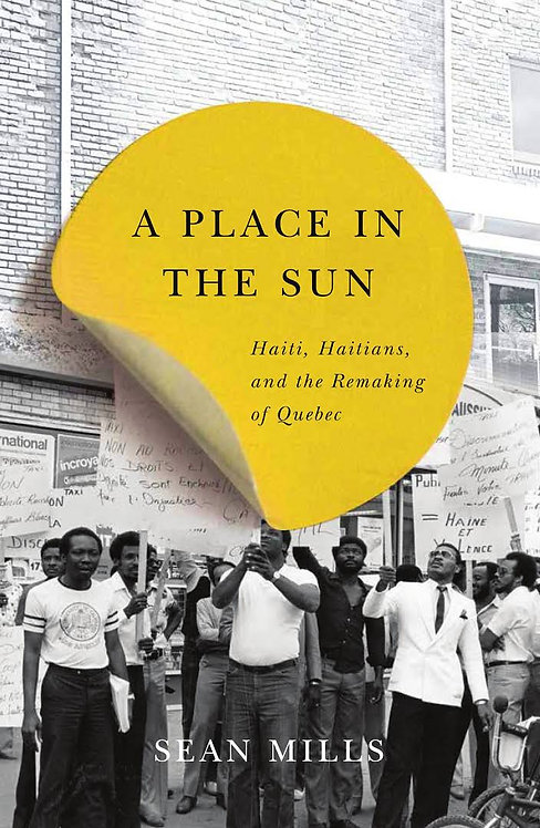 A Place in the Sun: Haiti, Haitians, and the Remaking of Quebec De Sean Mills
