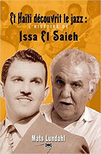 Et Haïti découvrit le jazz : l'histoire de Issa El Saieh