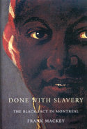 Done with Slavery The Black Fact in Montreal, 1760-1840 By Frank Mackey
