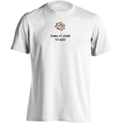 Turn It Over To God Shirt
