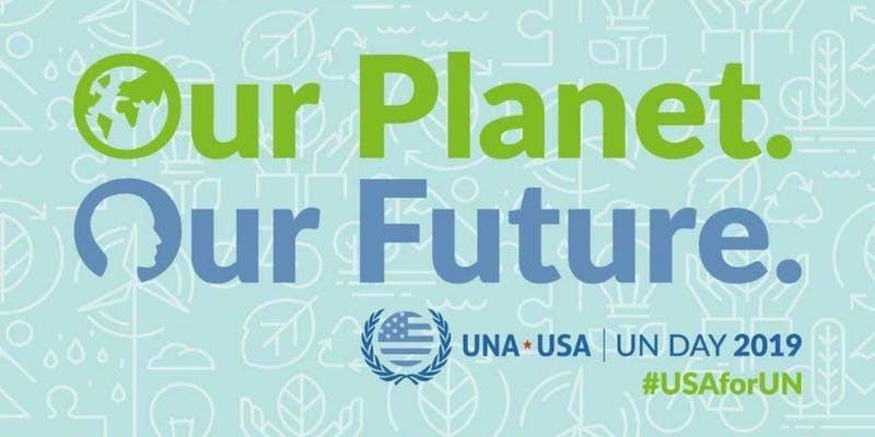 Our Planet. Our Future. UNA-USA UN DAY 2019
