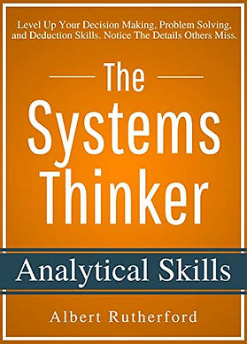 The Systems Thinker - Analytical Skills: Level Up Your Decision Making, Problem Solving, and Deduction Skills.