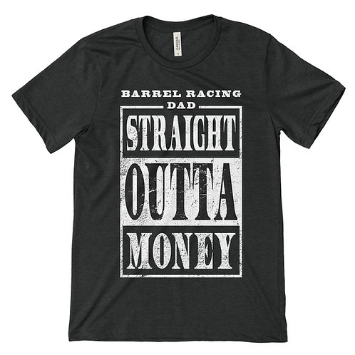 Straight Outta Money (Barrel Racing Dad