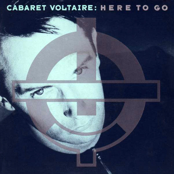 Cabaret Voltaire - Here to Go cover
