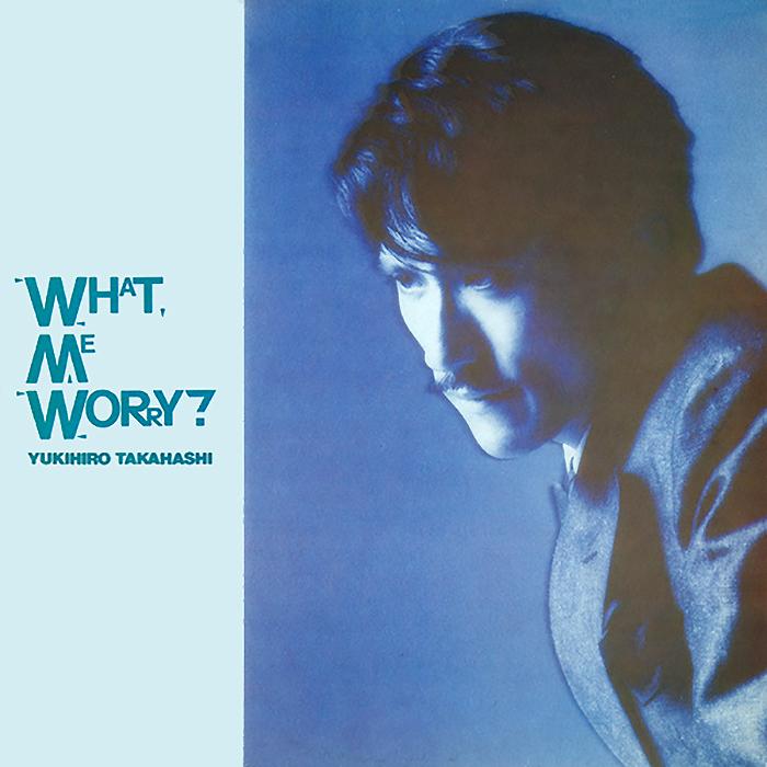 Yukihiro Takahashi - What, Me Worry cove