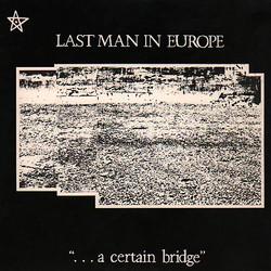 Last_Man_In_Europe_–_A_Certain_Bridge_co