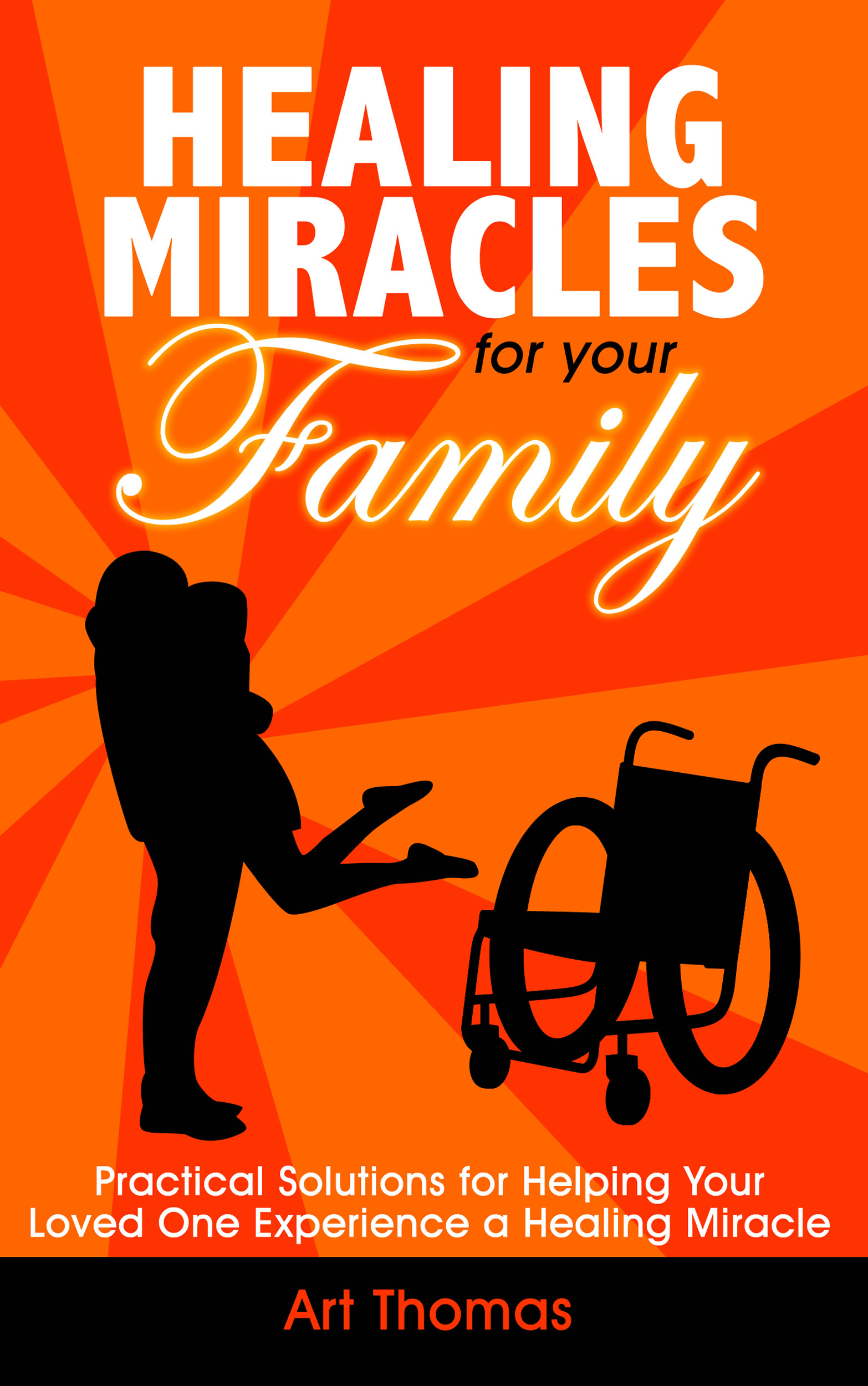 Healing Miracles for Your Family - Art Thomas