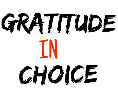 Gratitude IN Choice