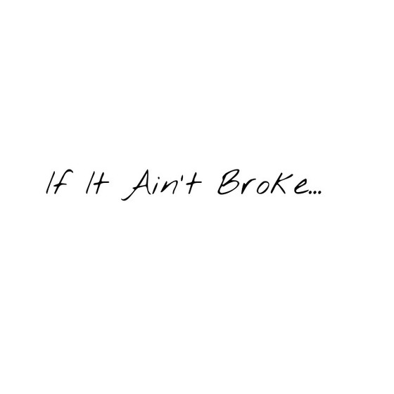 If It Ain't Broke...