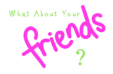 What About Your Friends...