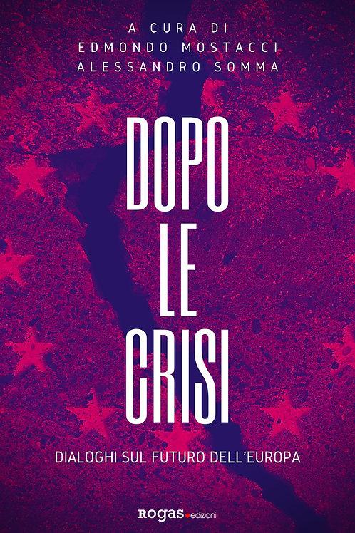 DOPO LE CRISI. DIALOGHI SUL FUTURO DELL'EUROPA a c. d. E. Mostacci e A. Somma