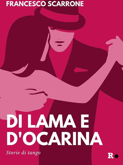 DI LAMA E D'OCARINA. STORIE DI TANGO di Francesco Scarrone