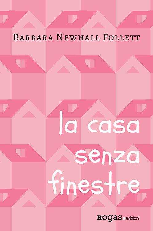 LA CASA SENZA FINESTRE di Barbara Newhall Follett