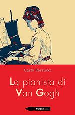 LA PIANISTA DI VAN GOGH di Carlo Ferrucc