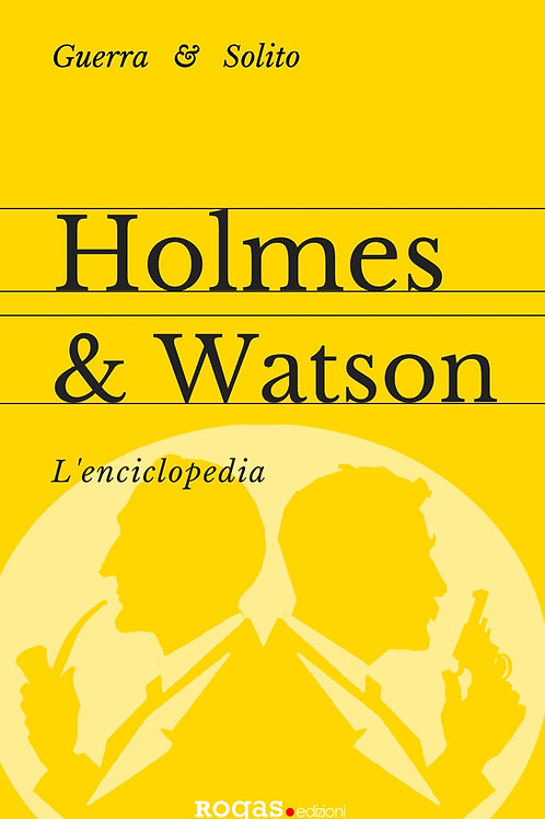 HOLMES & WATSON. L'ENCICLOPEDIA di Stefano Guerra ed Enrico Solito