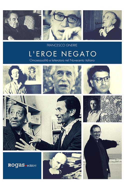 L'EROE NEGATO. Omosessualità e letteratura nel Novecento italiano