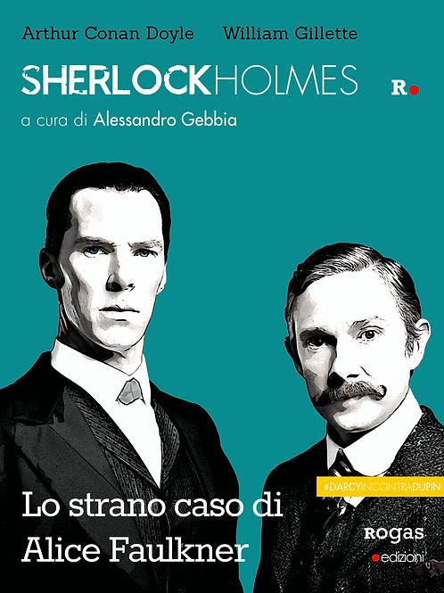 SHERLOCK HOLMES: LO STRANO CASO DI ALICE FAULKNER di A. C. Doyle e W. Gillette