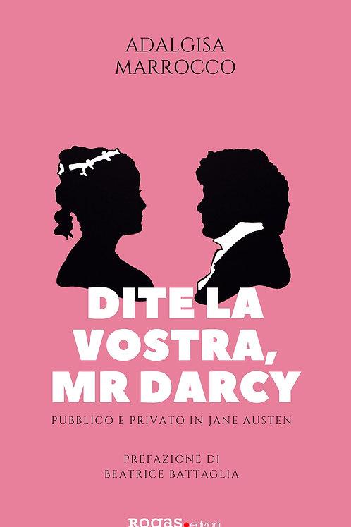 DITE LA VOSTRA, MR. DARCY. Pubblico e privato in Jane Austen - Adalgisa Marrocco