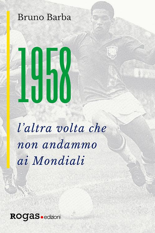 1958. L'ALTRA VOLTA CHE NON ANDAMMO AI MONDIALI di Bruno Barba