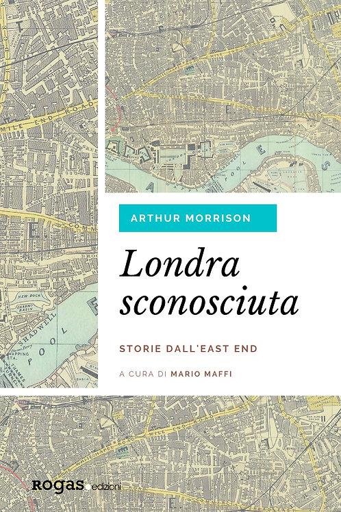 LONDRA SCONOSCIUTA. STORIE DALL'EAST END di Arthur Morrison