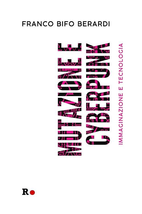 MUTAZIONE E CYBERPUNK. IMMAGINAZIONE E TECNOLOGIA di Franco Bifo Berardi
