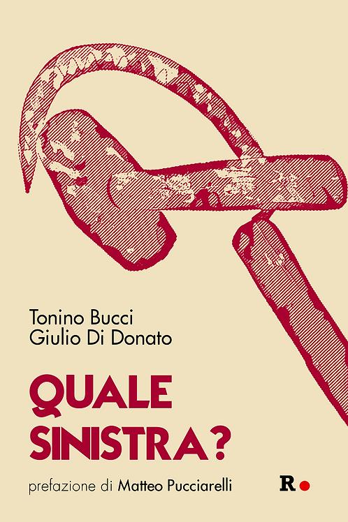 QUALE SINISTRA? di Tonino Bucci e Giulio Di Donato