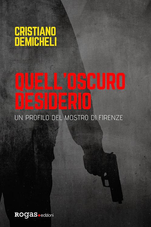QUELL'OSCURO DESIDERIO. UN PROFILO DEL MOSTRO DI FIRENZE di Cristiano Demicheli