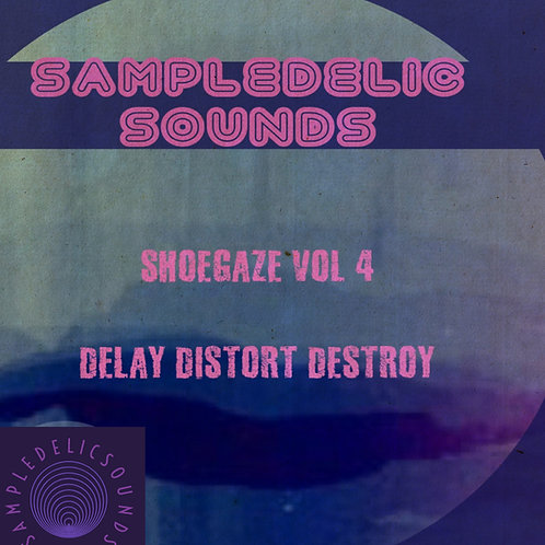 Shoegaze Vol 4 Delay Distort Destroy