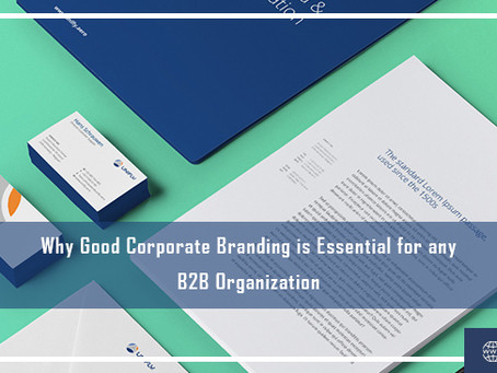 Why Good Corporate Branding is Essential for any B2B Organization