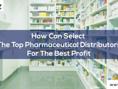 How Can You Select the Top Pharmaceutical Distributors for the Best Profit