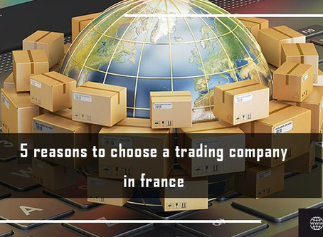 Five Reasons to Choose a Trading Company in France
