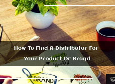 How to Find A Distributor For Your Product or Brand