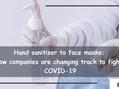 Hand Sanitizer to Face Masks: How Companies are Changing Track to Fight COVID-19