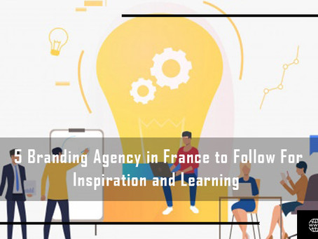 5 Branding Agency in France to Follow for Inspiration and Learning