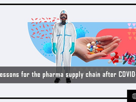 4 Lessons for the Pharma Supply Chain after COVID-19