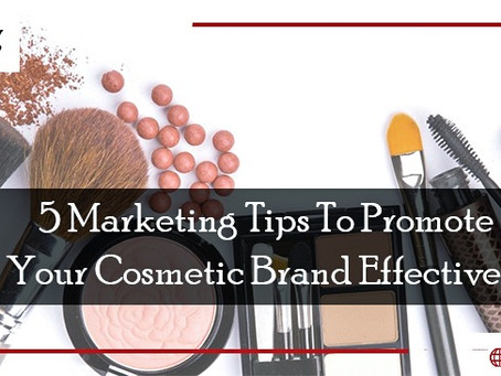 5 Marketing Tips to Promote Your Cosmetic Brand Effectively