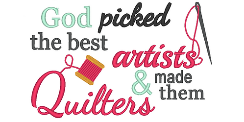 Quilters Embroidery Design, God picked the best artists made quilters- 5x7 6x10