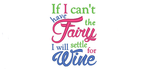 Kitchen Sayings Embroidery If I can't have the wine I will have the Fairy 5x7
