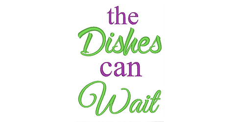 Kitchen Sayings Embroidery - The Dishes can Wait - 5x7