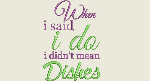 Kitchen Sayings Embroidery When I Said I Do I Didn T Mean Dishes 5x7