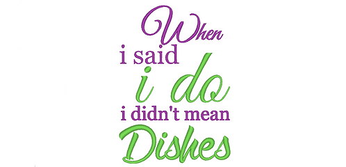 Kitchen Sayings Embroidery - When I said I do I didn't mean dishes - 5x7