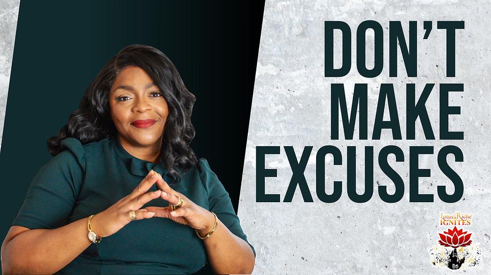 Dont make excuses.jpg