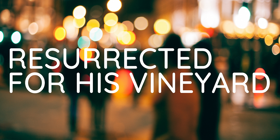 Resurrected for His Vineyard // Terry Wong
